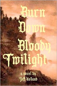 Burn down Bloody Twilight - Jeff Holland
