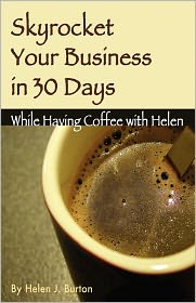 Skyrocket Your Business In 30 Days While Having Coffee With Helen - Helen Burton