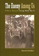 The Enemy Among Us: POW's in Missouri During World War II