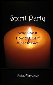 Spirit Party: Why Give It, How to Give It, What to Give - Anita Forrester