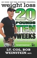 Weight Loss: Twenty Pounds in Ten Weeks - Move It to Lose It - Bob Weinstein, Lt. Colonel, US Army, Ret.