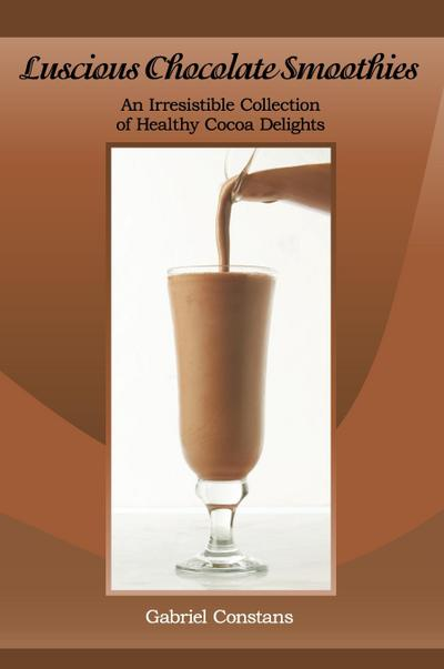 Luscious Chocolate Smoothies - Gabriel Constans