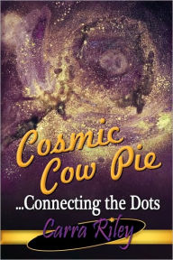 Cosmic Cow Pie...Connecting The Dots - Carra Riley