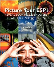 Picture Your ESP!: Reveal Your Hidden Powers with the Nu ESP Test - Alain Nu, Designed by Sarah Sorden