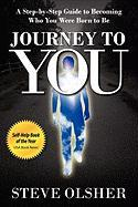 Journey To You: A Step-by-Step Guide to Becoming Who You Were Born to Be