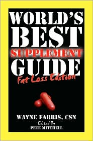 World's Best Supplement Guide: Fat Loss Edition - Wayne Farris, Pete Mitchell (Editor)