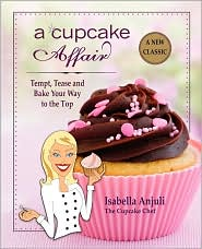 A Cupcake Affair: Tempt, Tease and Bake Your Way to the Top - Isabella Anjuli