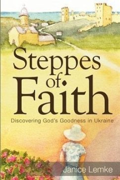 Steppes of Faith: Discovering God's Goodness in Ukraine - Lemke, Janice Carol