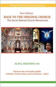 New Edition Back to the Original Church: The Secret Behind Church Movements - PhD Alan J. Delotavo Alan J.