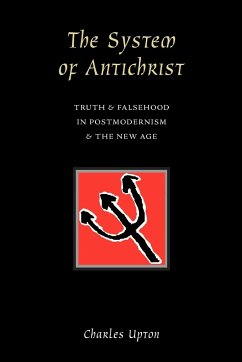 The System of Antichrist: Truth and Falsehood in Postmodernism and the New Age - Upton, Charles