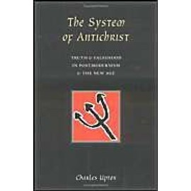 The System Of Antichrist: Truth And Falsehood In Postmodernism And The New Age - Charles Upton