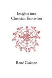 Insights Into Christian Esotericism - Guenon, Rene / Fohr, S. D. / Fohr, Henry D.