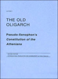 The Old Oligarch: Pseudo-Xenophon's Constitution of the Athenians - Robin Osborne