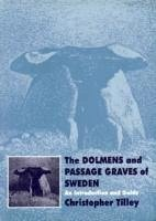 The Dolmens and Passage Graves of Sweden: An Introduction and Guide - Tilley, Christopher