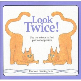 Look Twice: Use The Mirror To Find Pairs Of Opposites - Duncan Birmingham