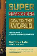 Super Searchers Cover the World: The Online Secrets of International Business Researchers