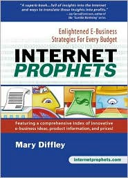 Internet Prophets: Enlightened E-Business Strategies for Every Budget - Mary Diffley, Foreword by Ivan R. Misner