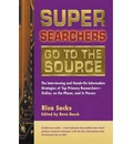 Super Searchers Go to the Source: the Interviewing and Hands-on Information Strategies of Top Primary Researchers-online, on the Phone, and in Person - R. Sacks