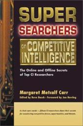 Super Searchers on Competitive Intelligence: The Online and Offline Secrets of Top CI Researchers - Carr, Margaret Melcalf / Basch, Reva / Herring, Jan P.
