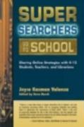Super Searchers Go to School: Sharing Online Strategies with K-12 Students, Teachers, and Librarians
