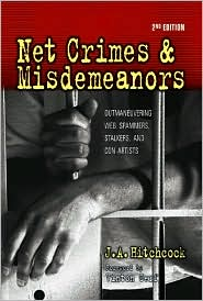 Net Crimes & Misdemeanors: Outmaneuvering Web Spammers, Stalkers, and Con Artists - J.A. Hitchcock, Loraine Page (Editor), Foreword by Vinton Cerf