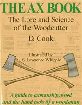 The Ax Book: The Lore and Science of the Woodcutter - Cook, D. / Cook, Dudley / Whipple, S. Lawrence