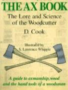 The Ax Book: The Lore and Science of the Woodcutter
