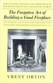 The Forgotten Art of Building a Good Fireplace: The Story of Sir Benjamin Thompson, Count Rumford, an American Genius, & His Princ - Orton, Vrest / Stevens, Austin