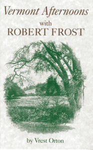 Vermont Afternoons with Robert Frost - Vrest Orton