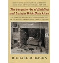 The Forgotten Art of Building and Using a Brick Bake Oven - Richard M Bacon