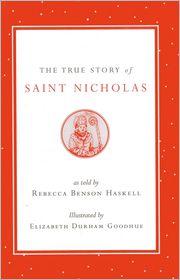 The True Story of Saint Nicholas - Rebecca Benson Haskell, Elizabeth Durham Goodhue (Illustrator)