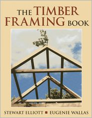 The Timber Framing Book - Stewart Elliott, Eugenie Wallas, Linda Foss (Illustrator)