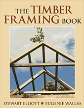 The Timber Framing Book - Elliott, Stewart / Wallas, Eugenie / Foss, Linda
