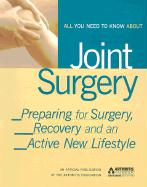 All You Need to Know about Joint Surgery: Preparing for Surgery, Recovery and an Active New Lifestyle
