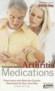 The Essential Guide to Arthritis Medications: Prescription and Over-The-Counter Treatments for Your Joint Pain from A to Z