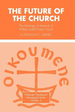 Future of the Church: The Theology of Renewal of Willem Adolf Visser't Hooft - Gerard, Francois C.
