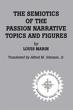 The Semiotics of the Passion Narrative: Topics and Figures - Marin, Louis