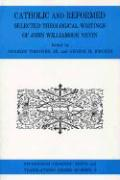 Catholic and Reformed: Selected Theological Writings of John Williamson Nevin