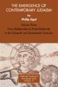 The Emergence of Contemporary Judaism, Volume 3: From Medievalism to Proto-Modernity in the Sixteenth and Seventeenth Centuries