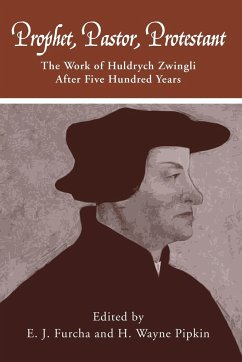 Prophet, Pastor, Protestant: The Work of Huldrych Zwingli After Five Hundred Years - Herausgeber: Furcha, E. J. Hadidian, Dikran Y. Pipkin, H. Wayne