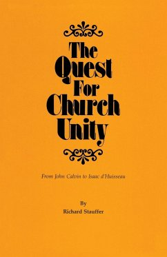 The Quest for Church Unity: From John Calvin to Isaac D'Huisseau - Stauffer, Richard