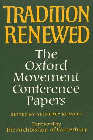 Tradition Renewed: The Oxford Movement Conference Papers - Geoffrey Rowell, Dikran Y. Hadidian (Editor)