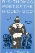 R.S. Thomas: Poet of the Hidden God: Meaning and Mediation in the Poetry of R.S. Thomas