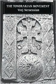 The Tondrakian Movement: Religious Movements in the Armenian Church from the Fourth to the Tenth Centuries - N.V. Nersessian