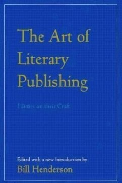 The Art of Literary Publishing: Editors on Their Craft - Herausgeber: Henderson, Bill