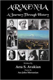 Armenia A Journey Through History - Arra S. Avakian, Ara John Movsesian