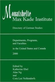 Monatshefte - Max Kade Institute Directory of German Studies Departments, Programs, and Faculties in the United States and Canada 2000 - Katherine Ebel