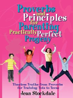 Proverbs and Principles for Parenting Practically Perfect Progeny - Stockdale, Jean