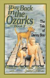 Way Back in the Ozarks: The Tale of Danny Boy - Hefley, Howard J. / Hefley, James C.