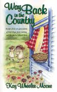 Way Back in the Country: Recipes from Six Generations of East Texas Farm Cooking and the Stories Behind Them